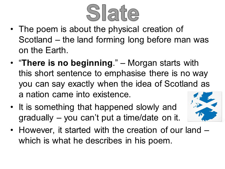 Slate The poem is about the physical creation of Scotland – the land forming long before man was on the Earth.