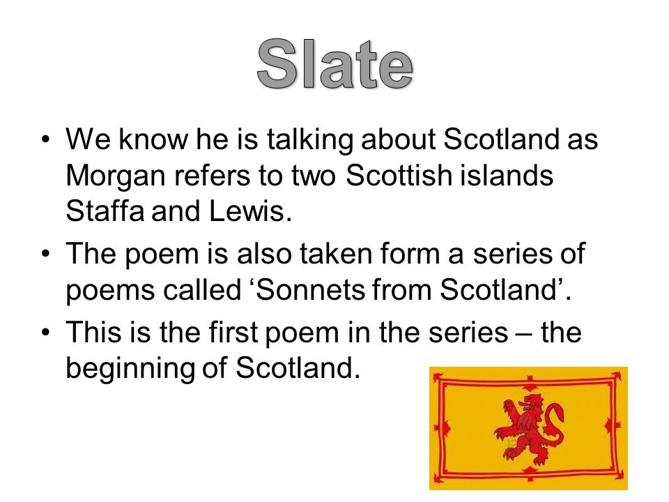 Slate We know he is talking about Scotland as Morgan refers to two Scottish islands Staffa and Lewis.