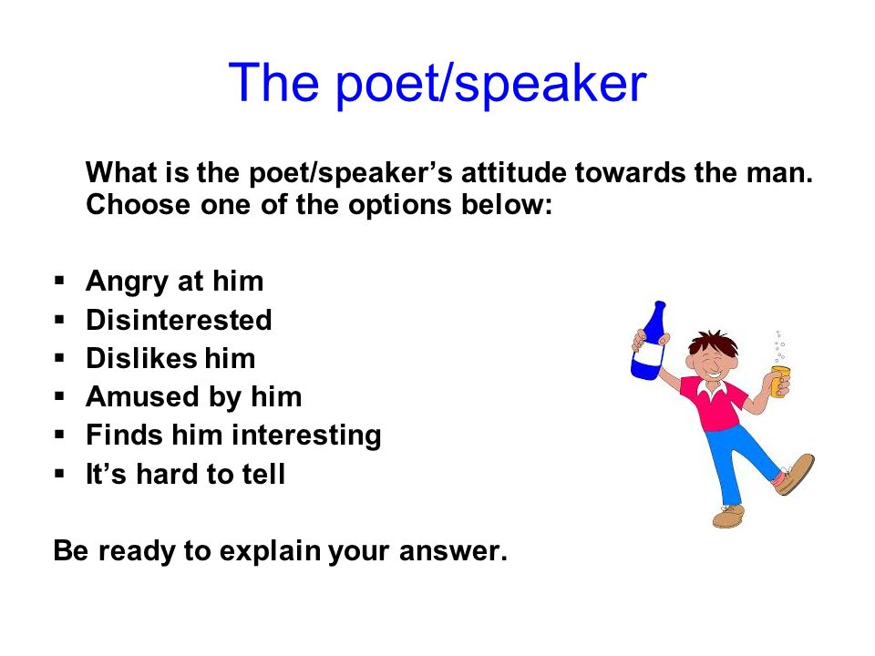 The poet/speaker What is the poet/speaker's attitude towards the man. Choose one of the options below: