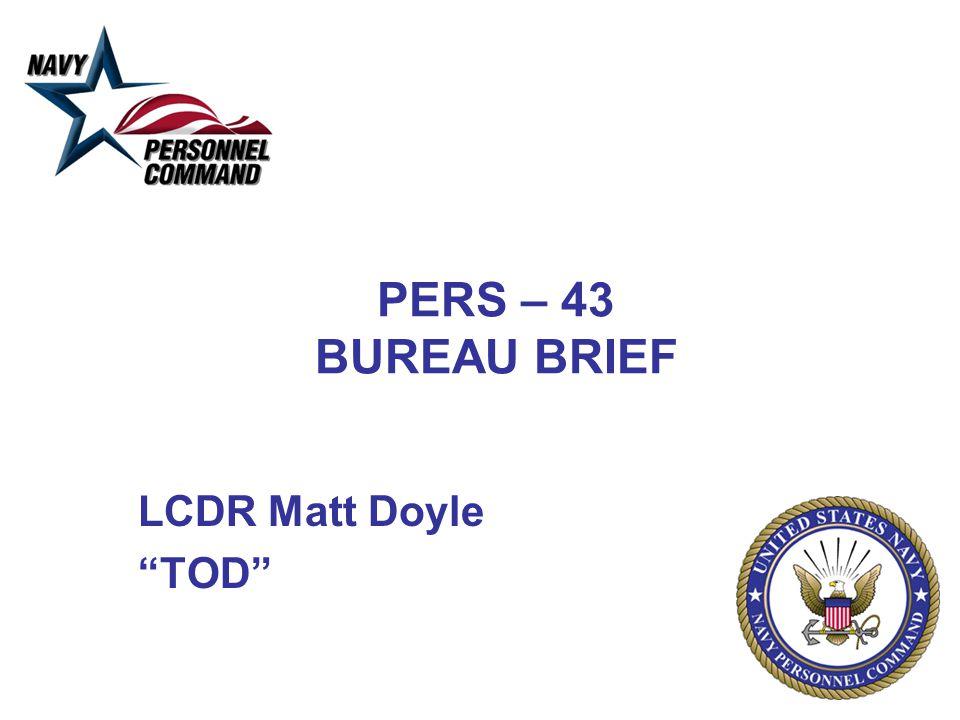 PERS – 43 BUREAU BRIEF LCDR Matt Doyle TOD