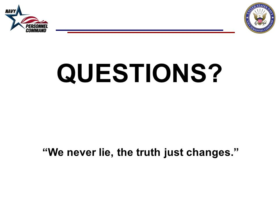 QUESTIONS We never lie, the truth just changes. UNCLASSIFIED
