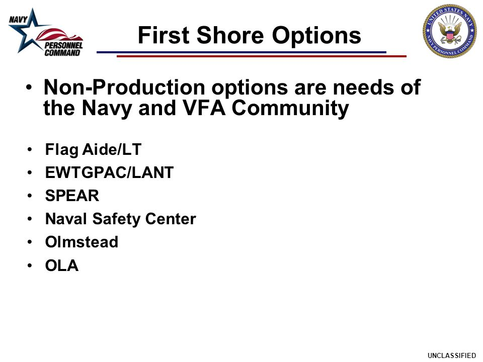 First Shore Options Non-Production options are needs of the Navy and VFA Community. Flag Aide/LT. EWTGPAC/LANT.