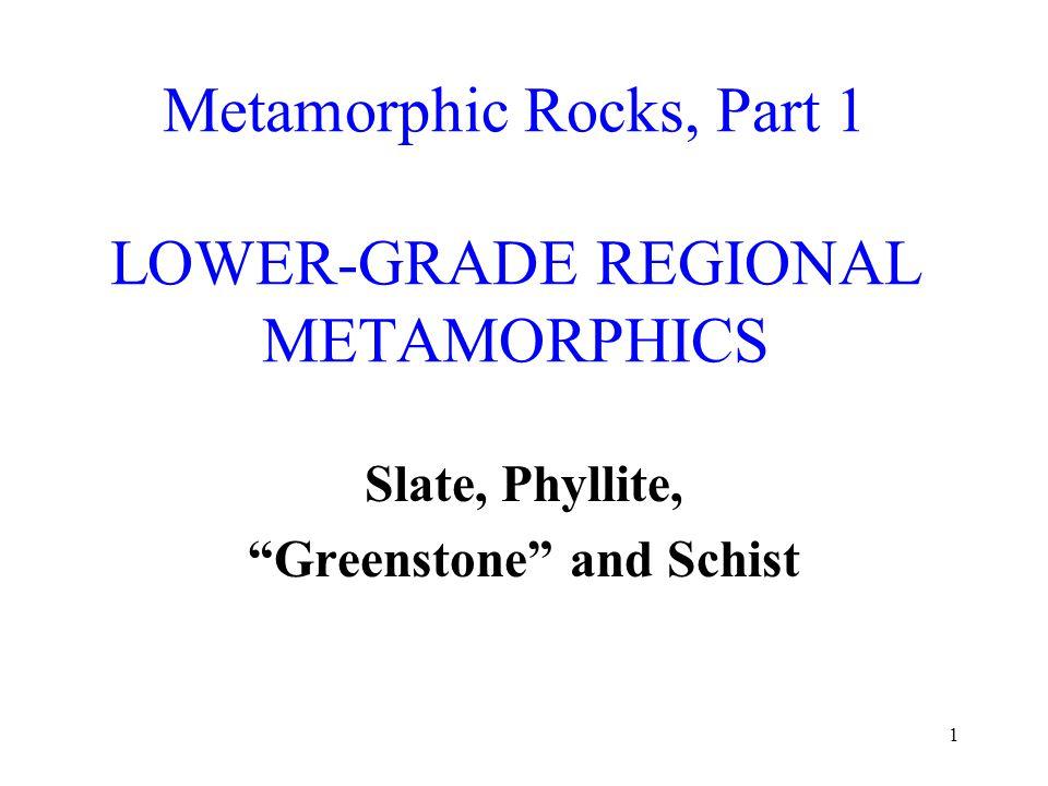 Metamorphic Rocks, Part 1 LOWER-GRADE REGIONAL METAMORPHICS