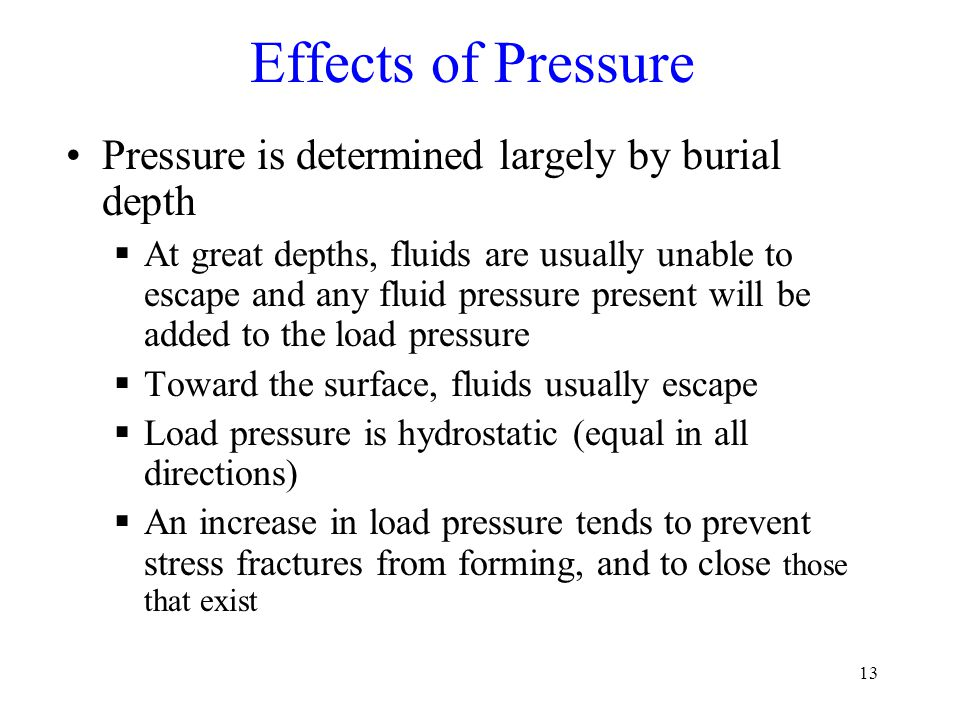 Effects of Pressure Pressure is determined largely by burial depth