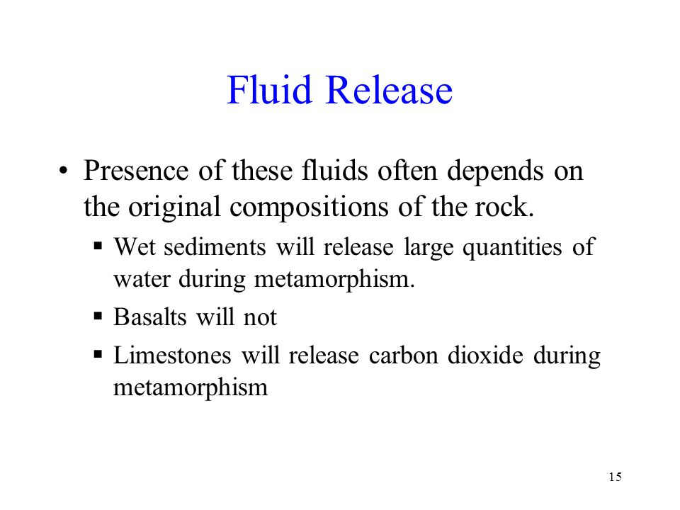 Fluid Release Presence of these fluids often depends on the original compositions of the rock.