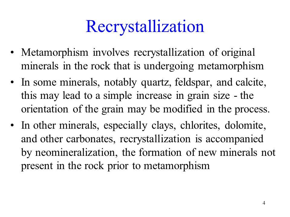 Recrystallization Metamorphism involves recrystallization of original minerals in the rock that is undergoing metamorphism.