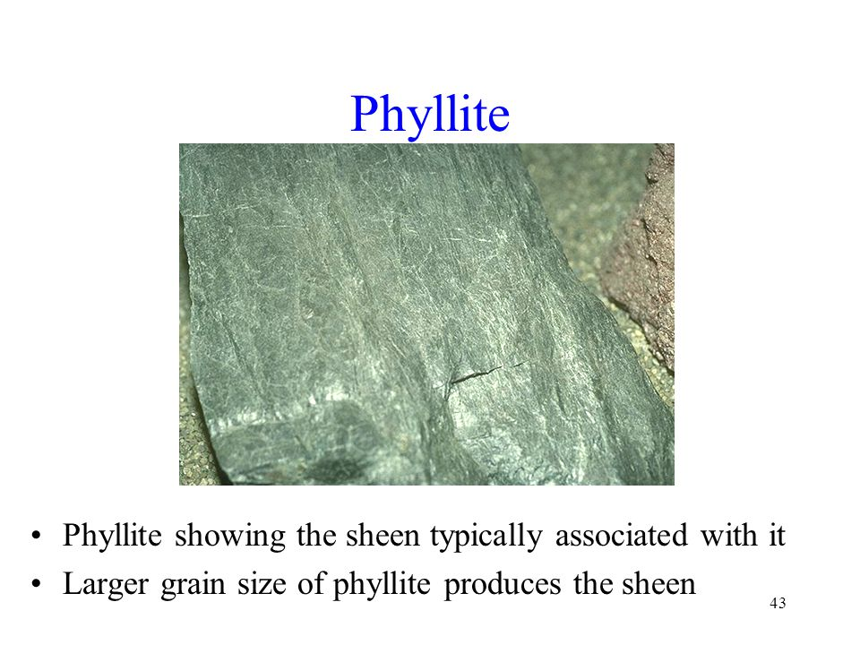 Phyllite Phyllite showing the sheen typically associated with it
