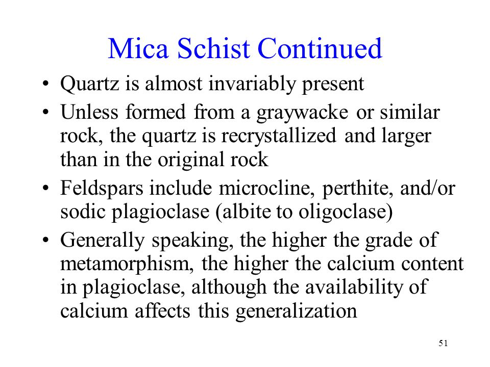 Mica Schist Continued Quartz is almost invariably present