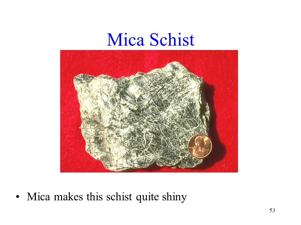 Mica Schist Mica makes this schist quite shiny