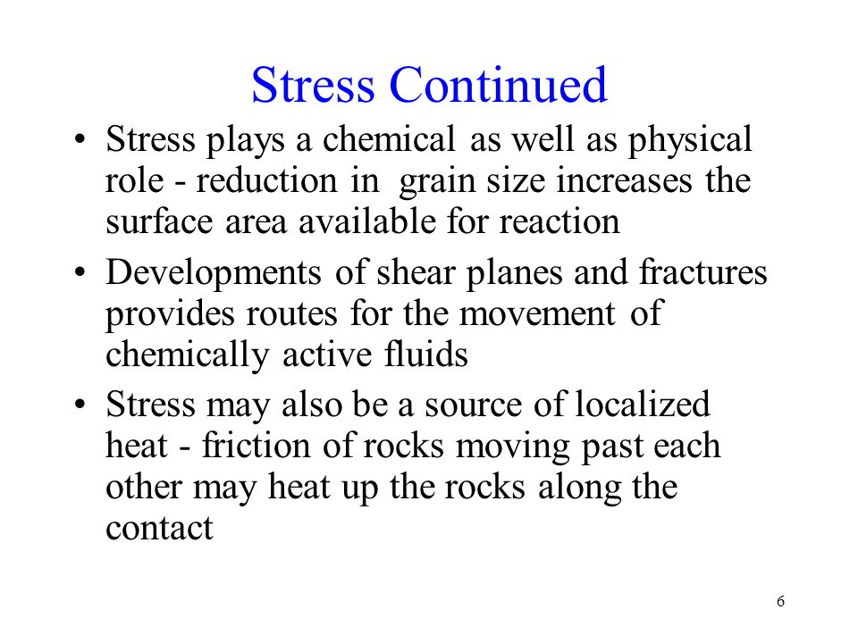 Stress Continued Stress plays a chemical as well as physical role - reduction in grain size increases the surface area available for reaction.