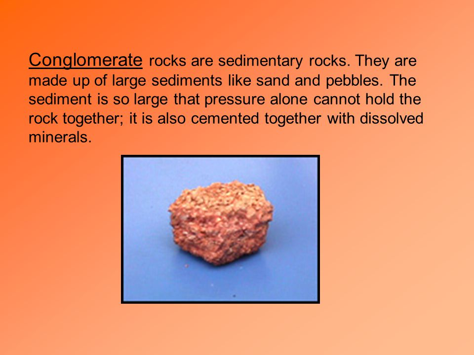 Conglomerate rocks are sedimentary rocks