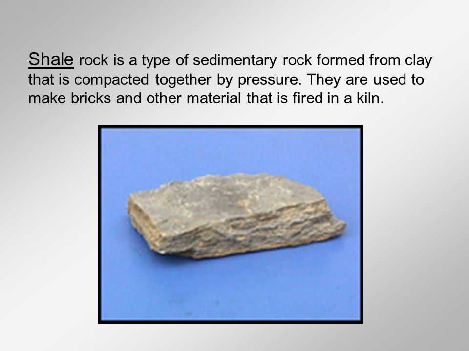 Shale rock is a type of sedimentary rock formed from clay that is compacted together by pressure.