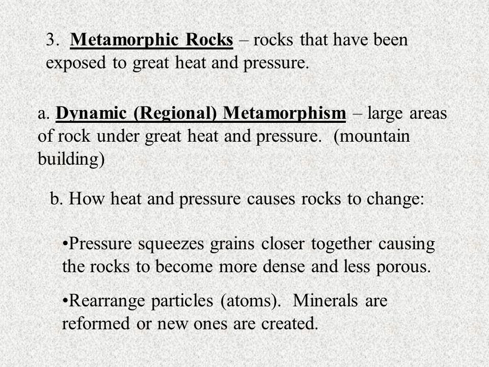 3. Metamorphic Rocks – rocks that have been exposed to great heat and pressure.