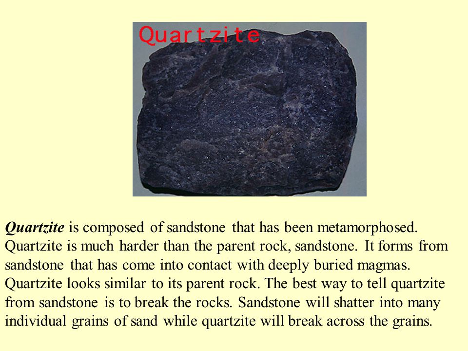 Quartzite is composed of sandstone that has been metamorphosed