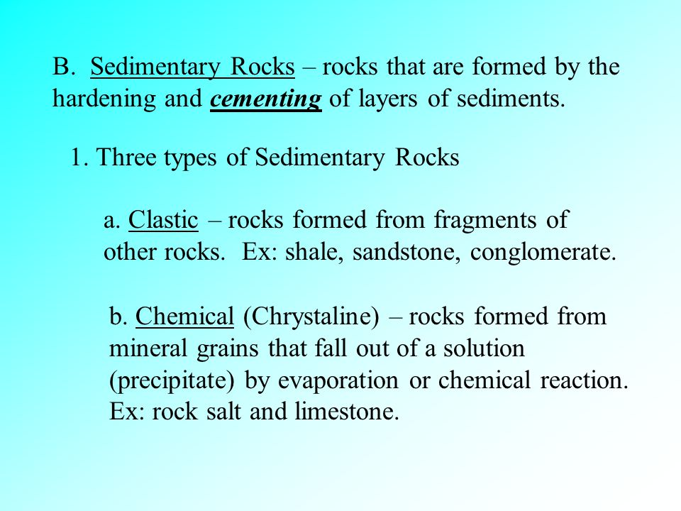 B. Sedimentary Rocks – rocks that are formed by the hardening and cementing of layers of sediments.