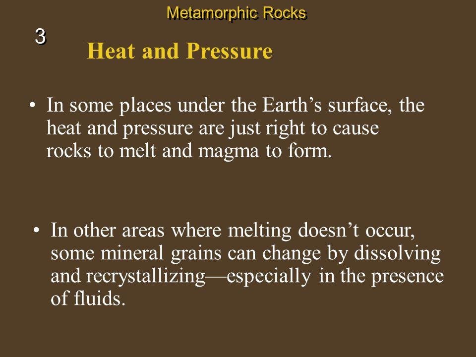Metamorphic Rocks 3. Heat and Pressure.