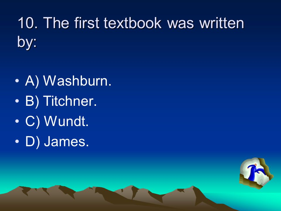 10. The first textbook was written by: