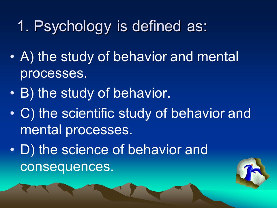 1. Psychology is defined as: