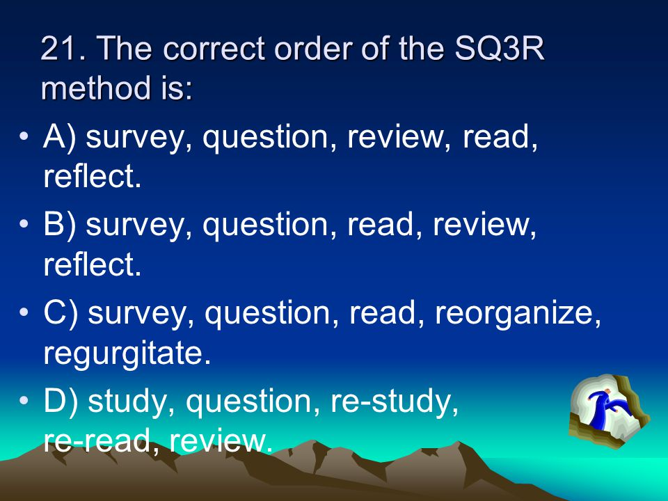 21. The correct order of the SQ3R method is: