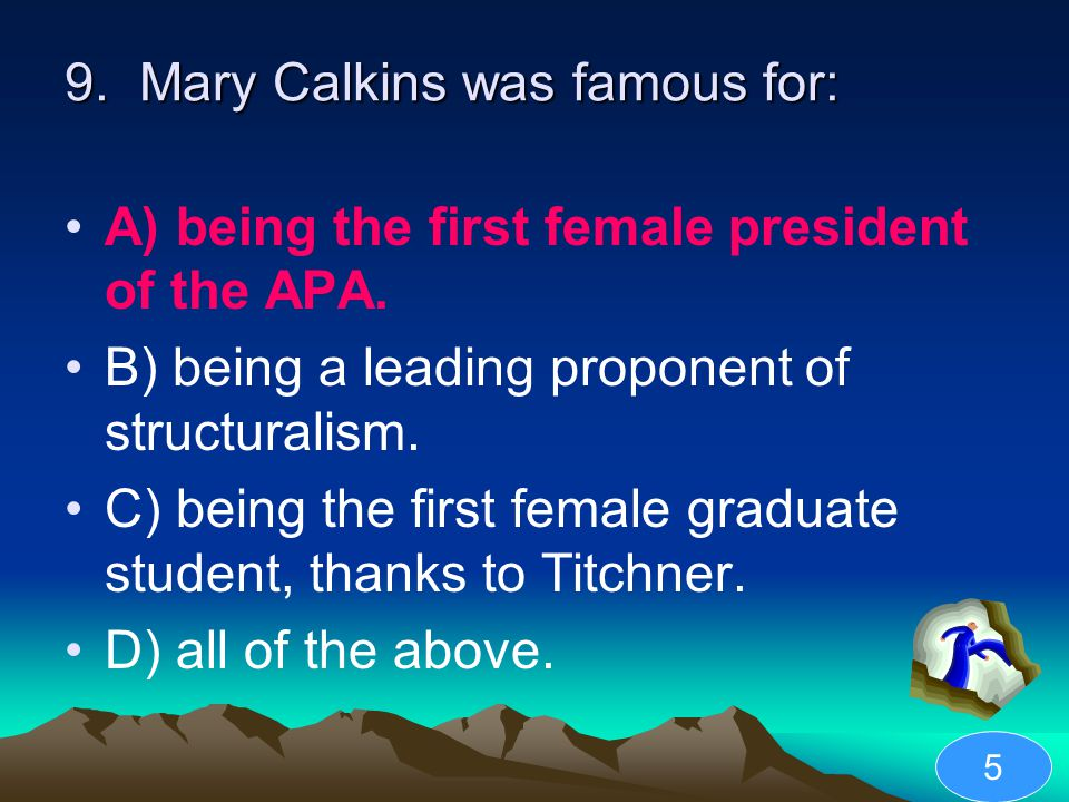 9. Mary Calkins was famous for: