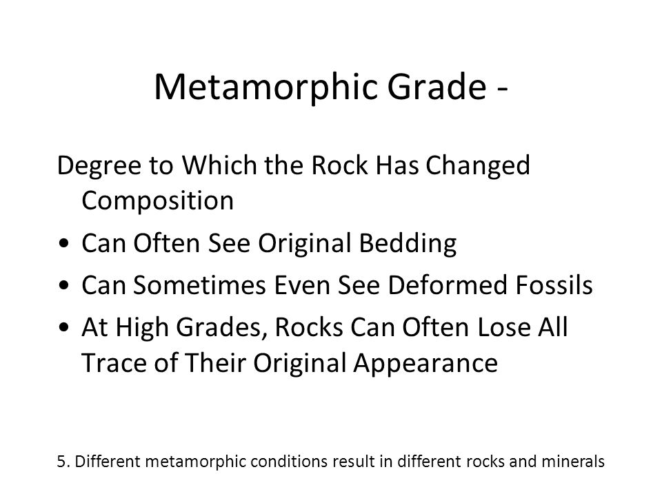 Metamorphic Grade - Degree to Which the Rock Has Changed Composition