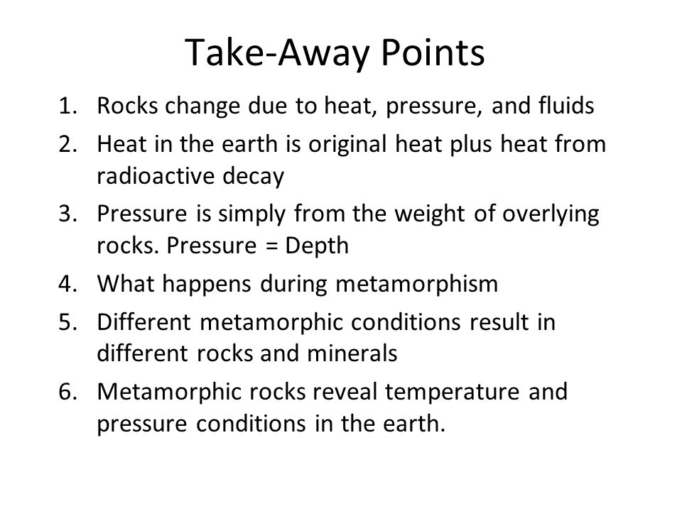 Take-Away Points Rocks change due to heat, pressure, and fluids