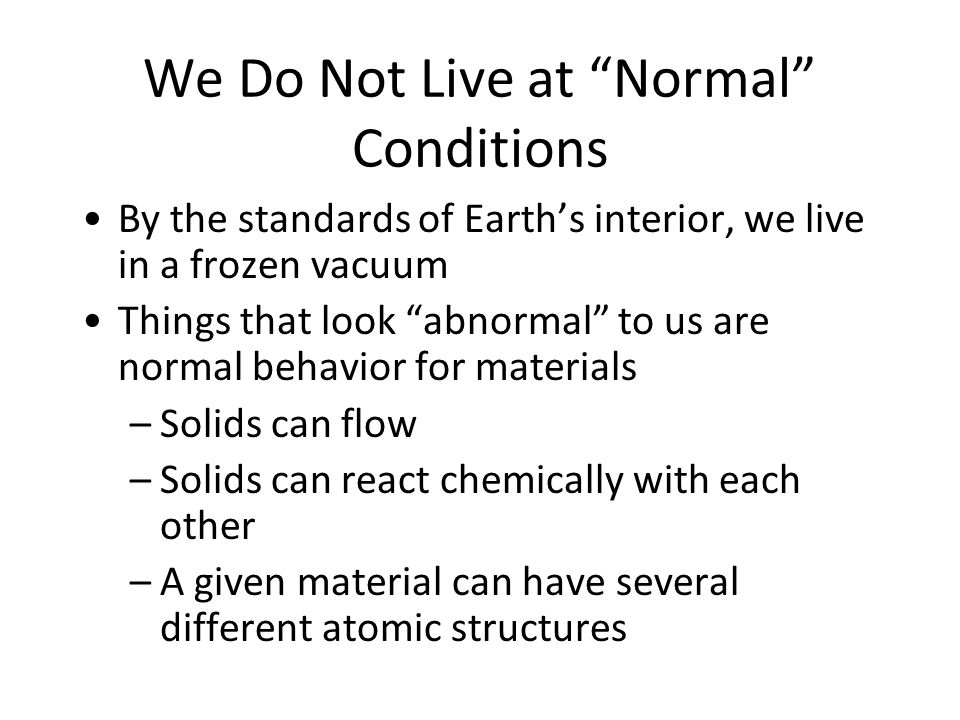 We Do Not Live at Normal Conditions