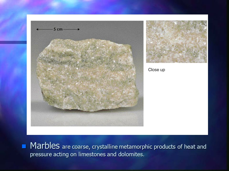 Marbles are coarse, crystalline metamorphic products of heat and pressure acting on limestones and dolomites.