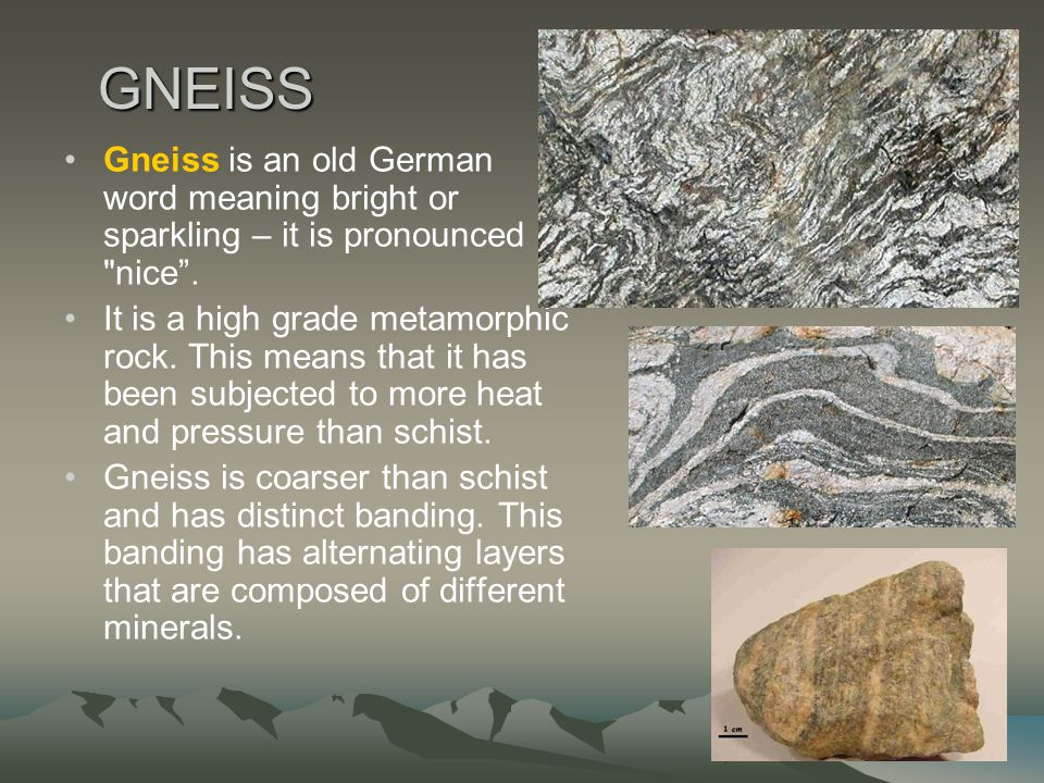 GNEISS Gneiss is an old German word meaning bright or sparkling – it is pronounced nice .
