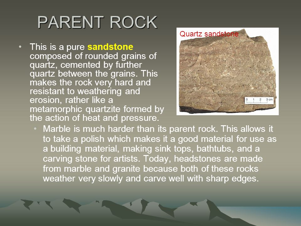 PARENT ROCK Quartz sandstone.