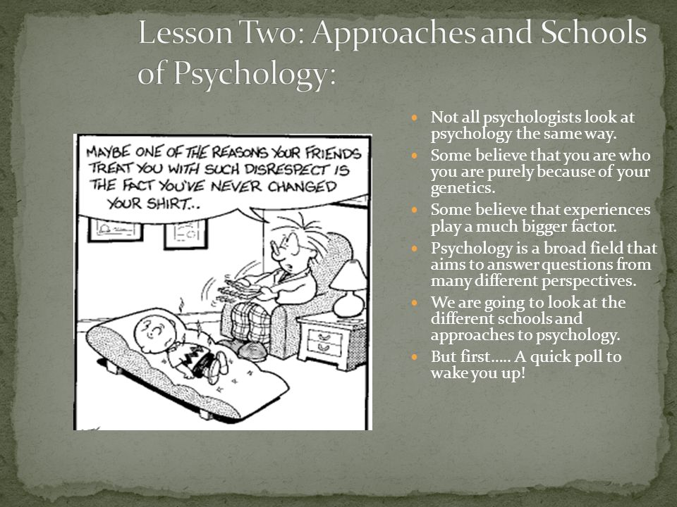 Lesson Two: Approaches and Schools of Psychology: