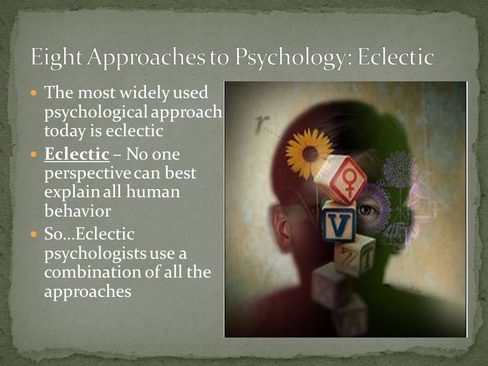 Eight Approaches to Psychology: Eclectic