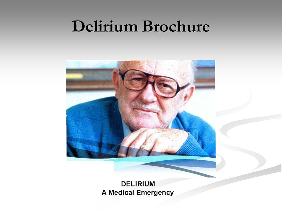 Delirium Brochure . DELIRIUM A Medical Emergency
