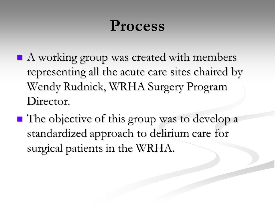 Process A working group was created with members representing all the acute care sites chaired by Wendy Rudnick, WRHA Surgery Program Director.