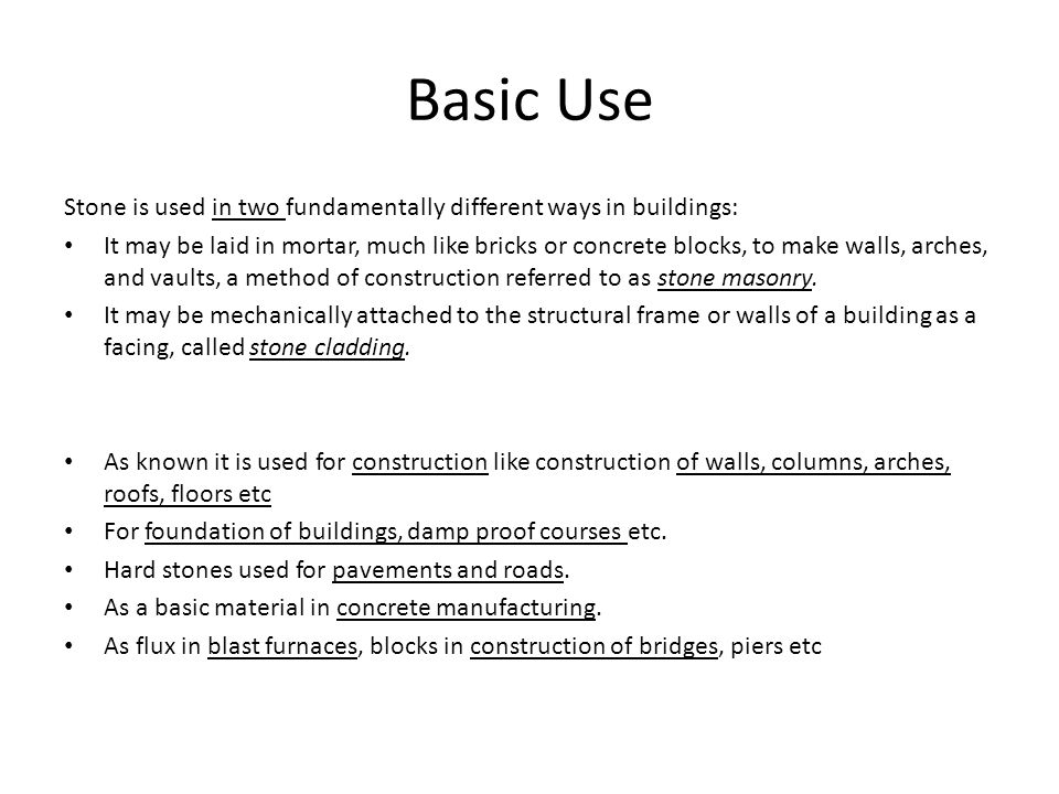 Basic Use Stone is used in two fundamentally different ways in buildings: