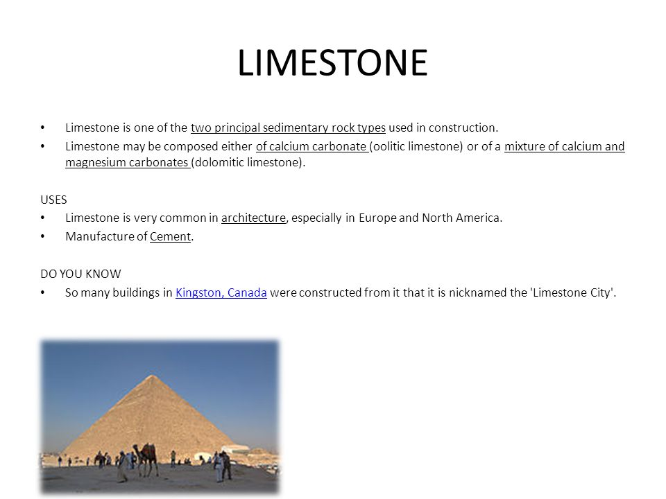 LIMESTONE Limestone is one of the two principal sedimentary rock types used in construction.