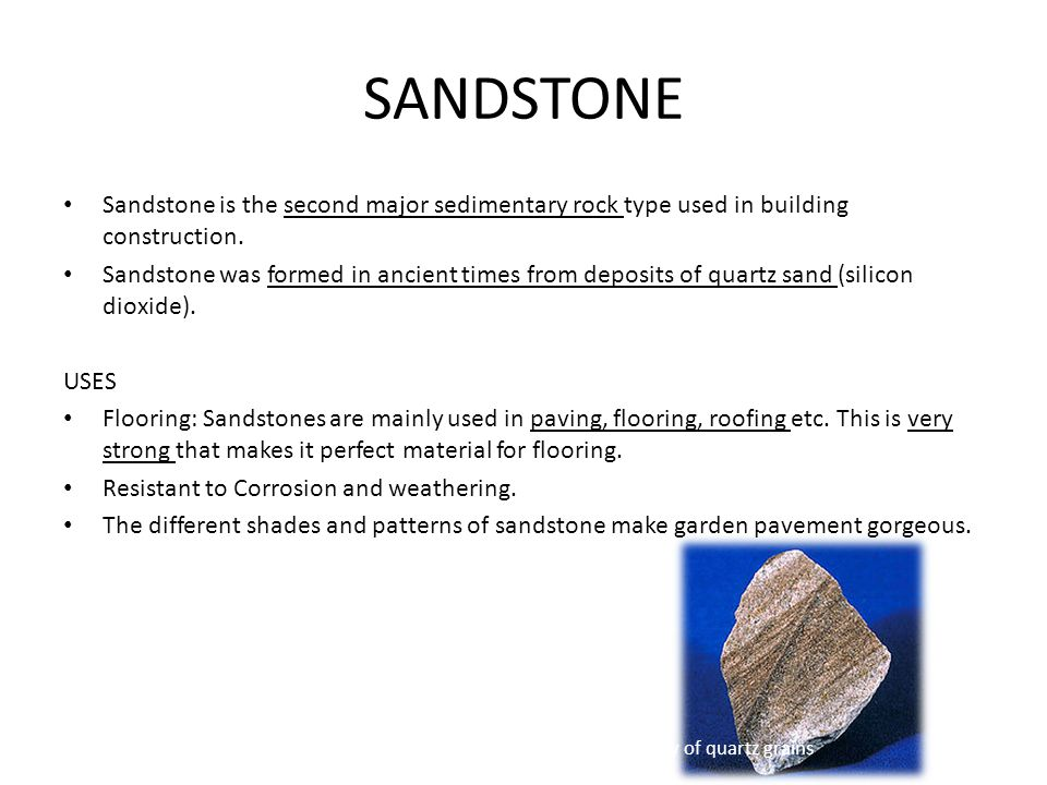 SANDSTONE Sandstone is the second major sedimentary rock type used in building construction.
