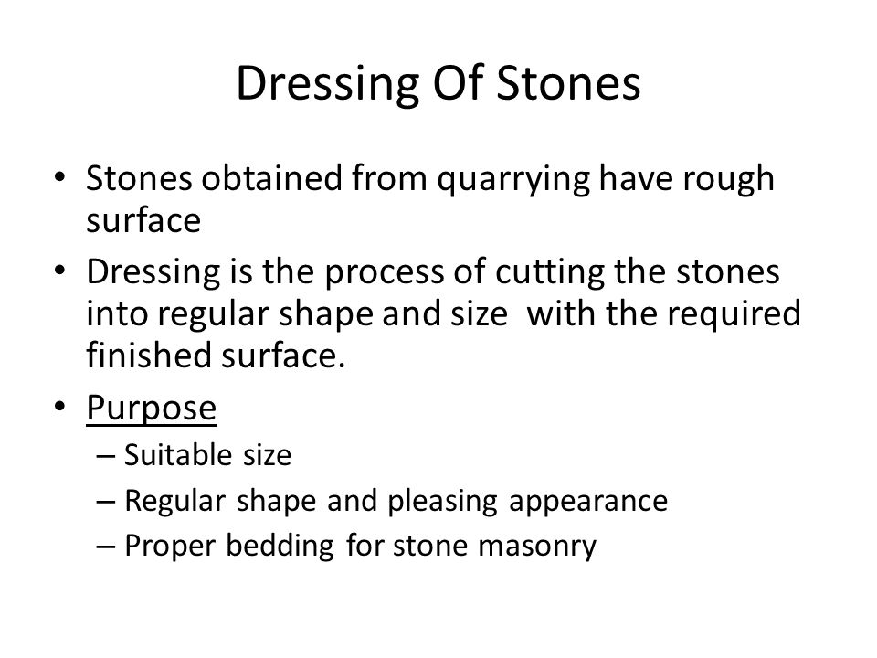 Dressing Of Stones Stones obtained from quarrying have rough surface
