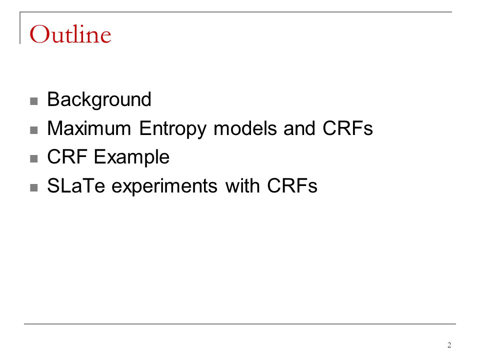 Outline Background Maximum Entropy models and CRFs CRF Example