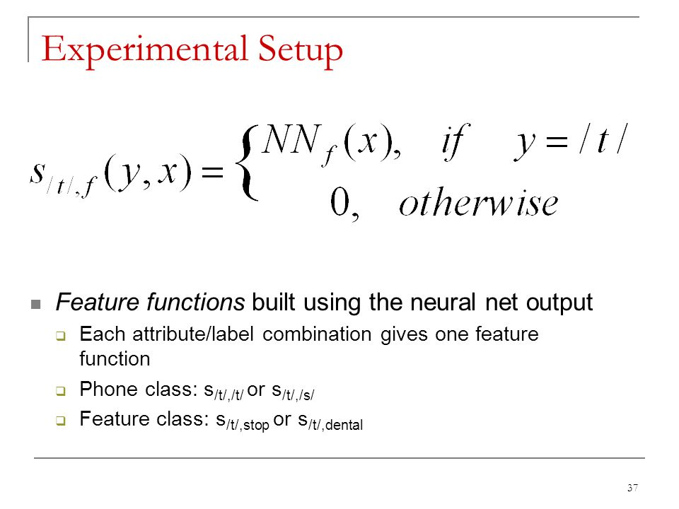 Experimental Setup Feature functions built using the neural net output