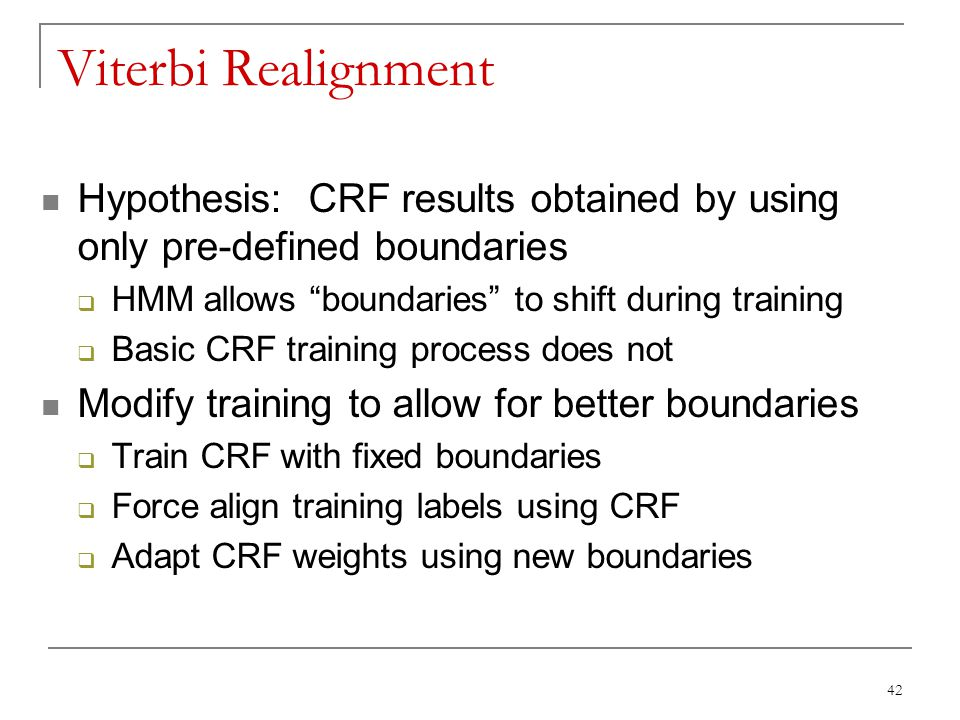 Viterbi Realignment Hypothesis: CRF results obtained by using only pre-defined boundaries. HMM allows boundaries to shift during training.