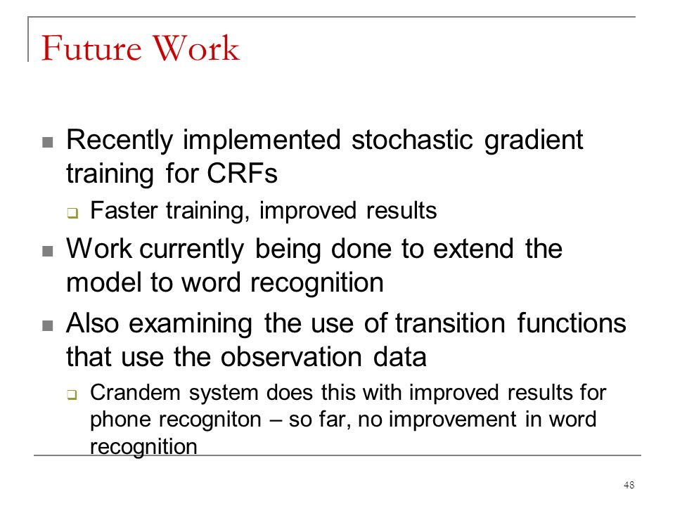 Future Work Recently implemented stochastic gradient training for CRFs