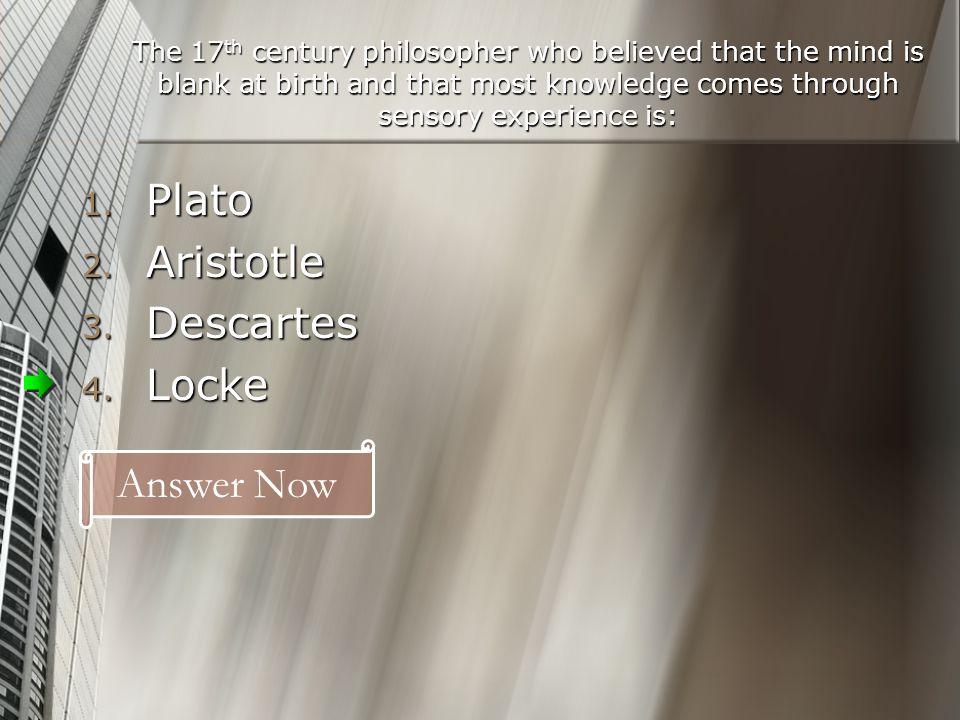 Plato Aristotle Descartes Locke Answer Now