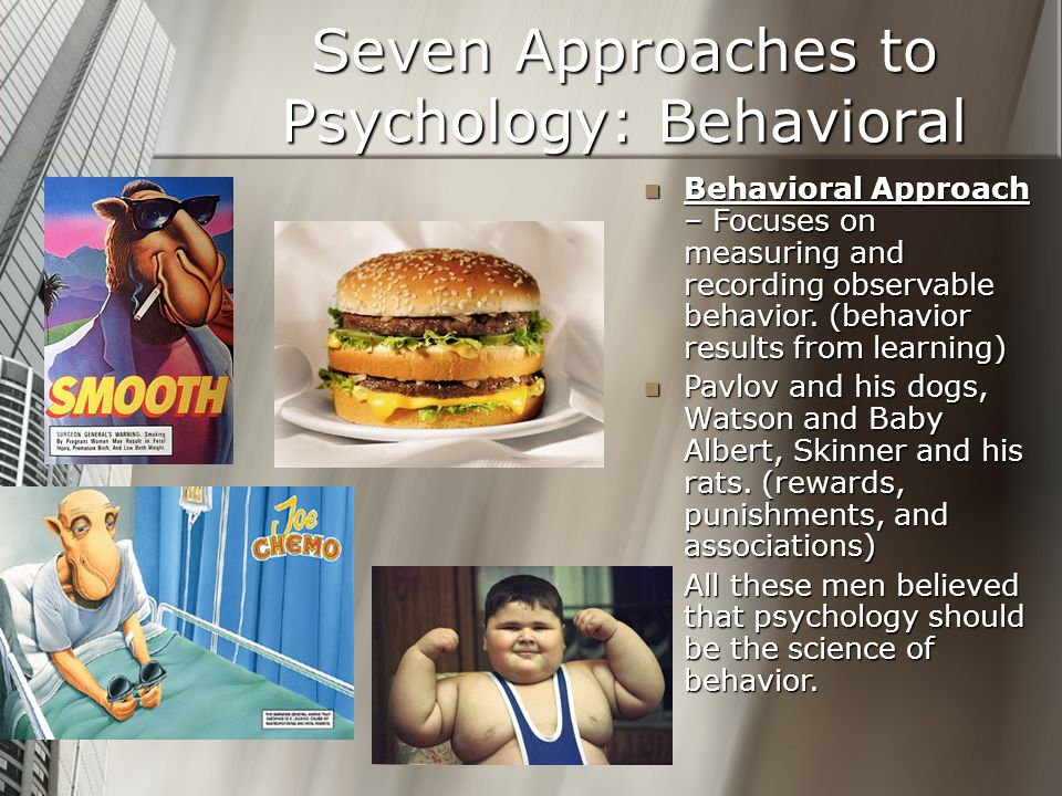 Seven Approaches to Psychology: Behavioral