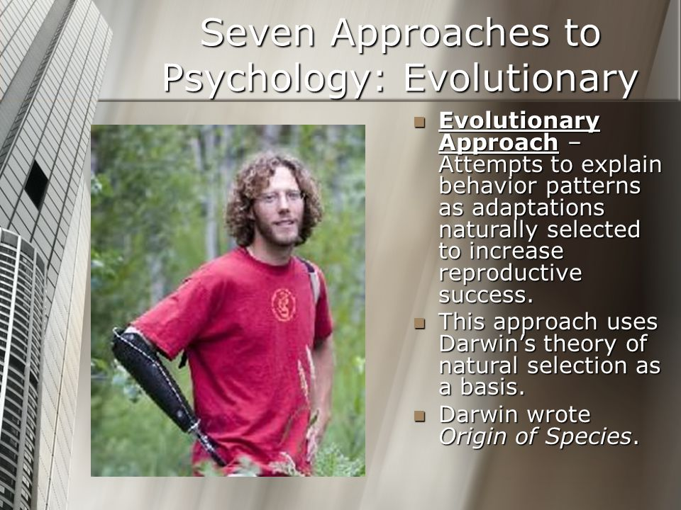 Seven Approaches to Psychology: Evolutionary