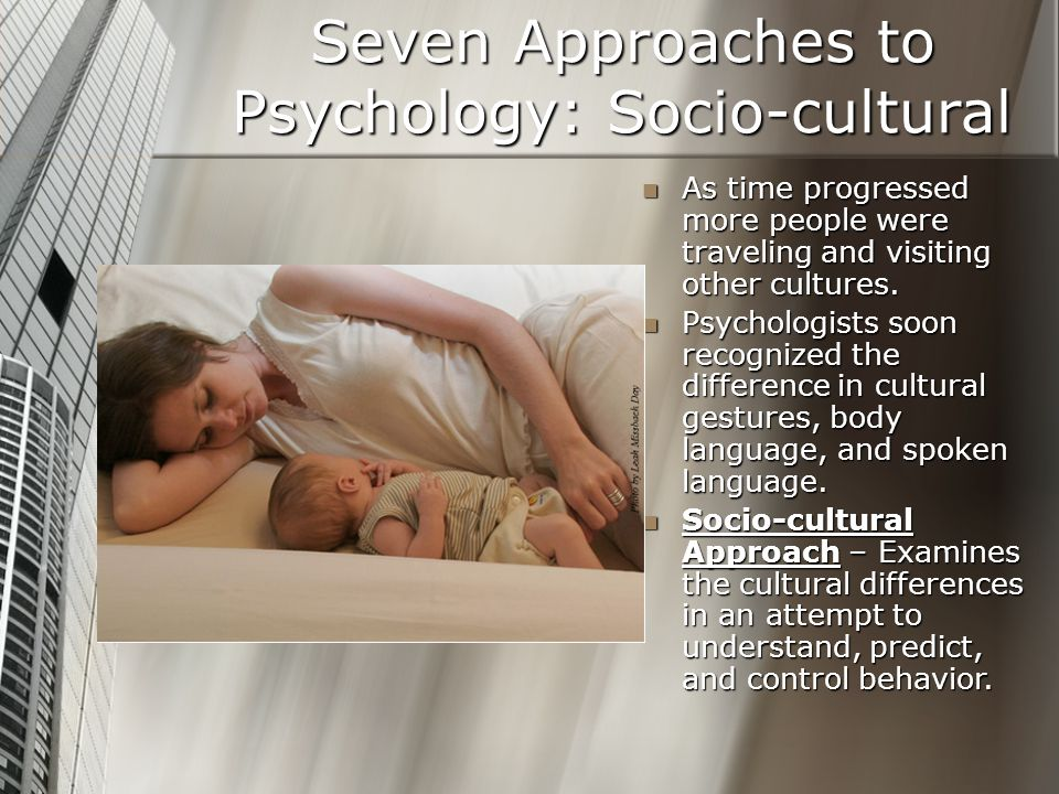 Seven Approaches to Psychology: Socio-cultural