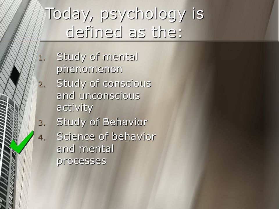 Today, psychology is defined as the: