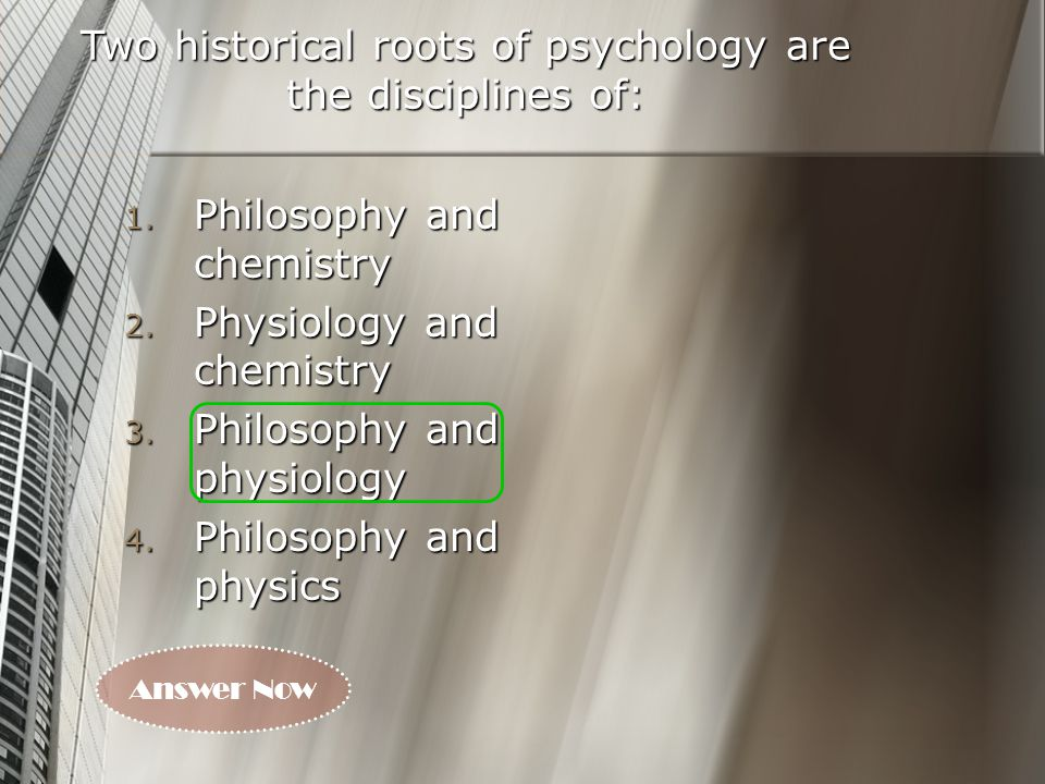 Two historical roots of psychology are the disciplines of: