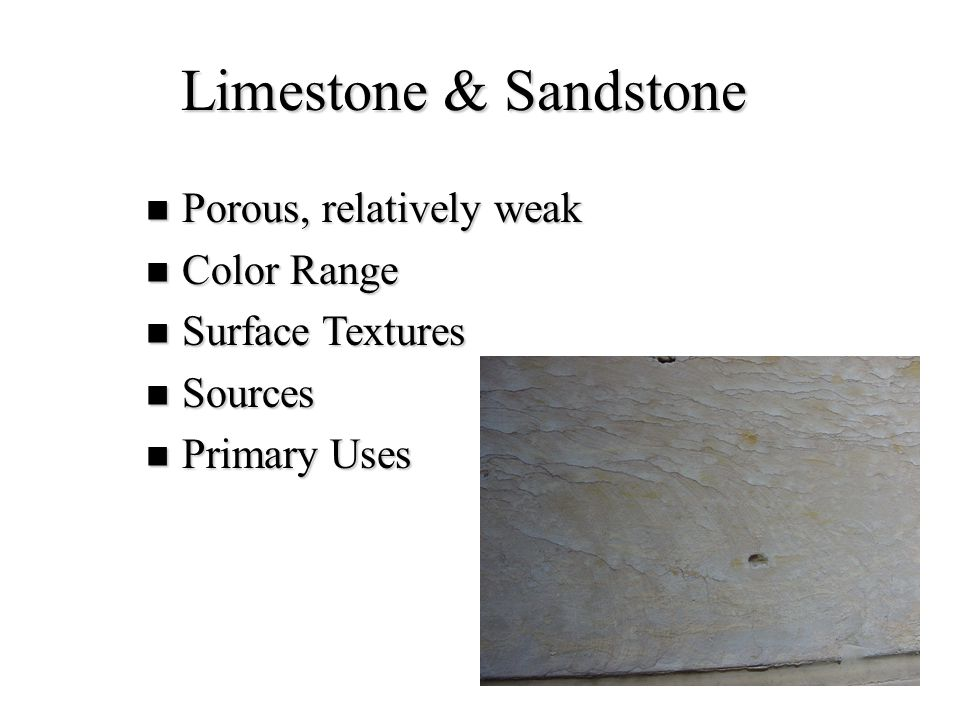 Limestone & Sandstone Porous, relatively weak Color Range