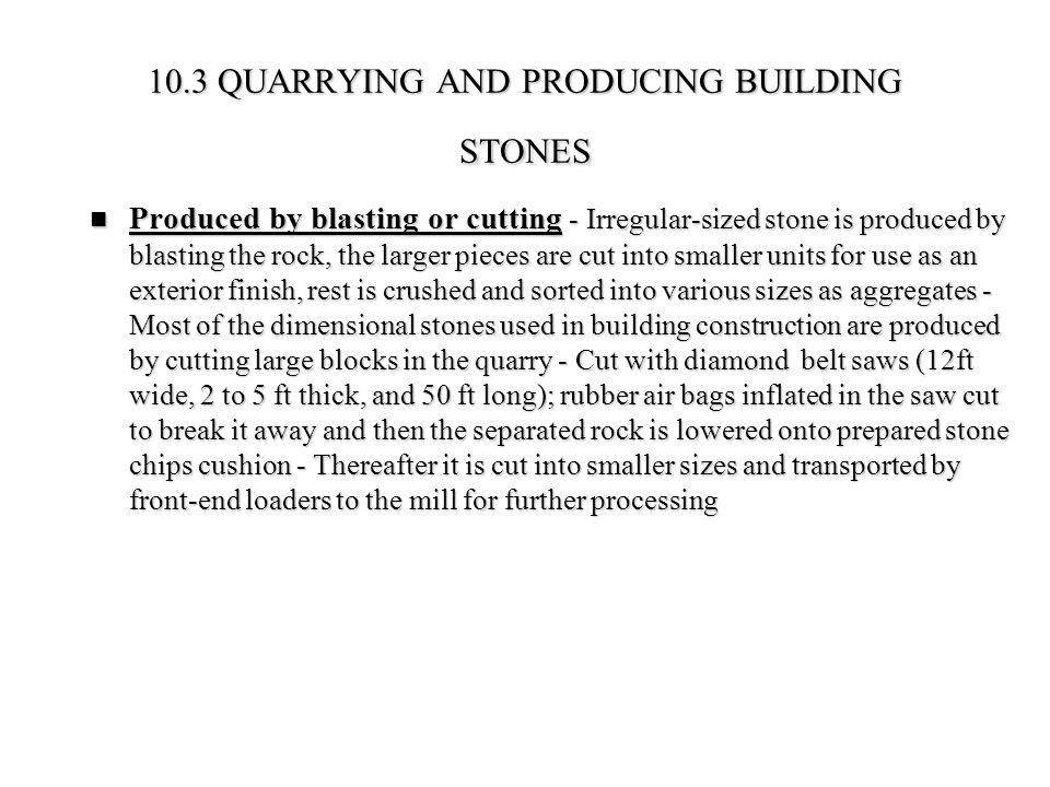 10.3 QUARRYING AND PRODUCING BUILDING STONES